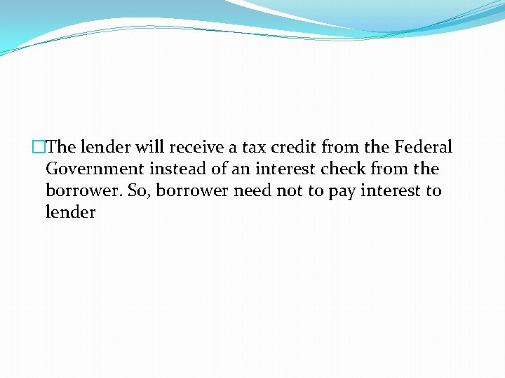 �The lender will receive a tax credit from the Federal Government instead of an