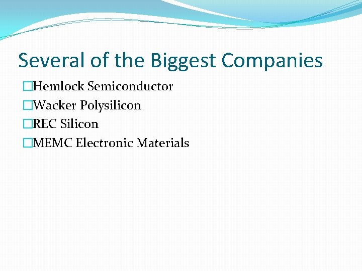 Several of the Biggest Companies �Hemlock Semiconductor �Wacker Polysilicon �REC Silicon �MEMC Electronic Materials