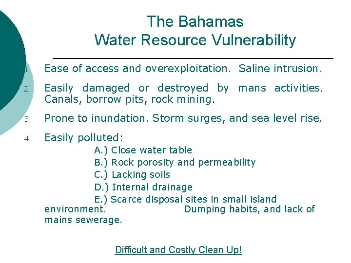 The Bahamas Water Resource Vulnerability 1. Ease of access and overexploitation. Saline intrusion. 2.