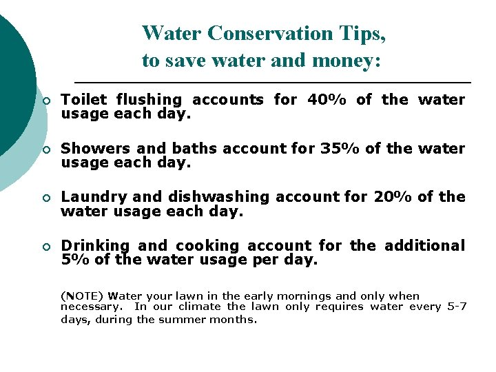 Water Conservation Tips, to save water and money: ¡ Toilet flushing accounts for 40%
