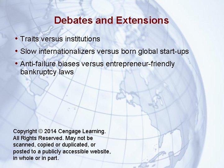 Debates and Extensions • Traits versus institutions • Slow internationalizers versus born global start-ups