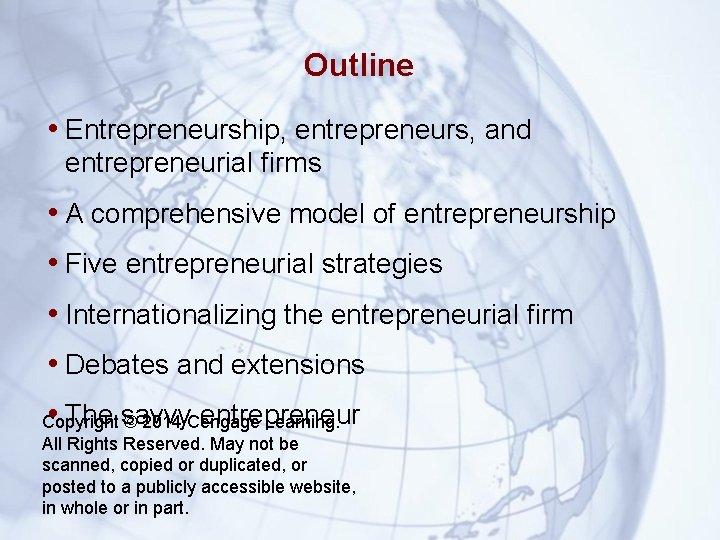 Outline • Entrepreneurship, entrepreneurs, and entrepreneurial firms • A comprehensive model of entrepreneurship •