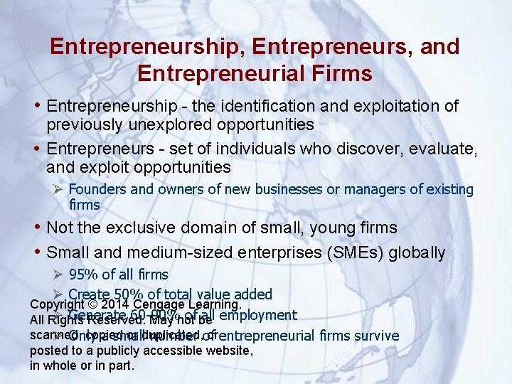 Entrepreneurship, Entrepreneurs, and Entrepreneurial Firms • Entrepreneurship - the identification and exploitation of previously