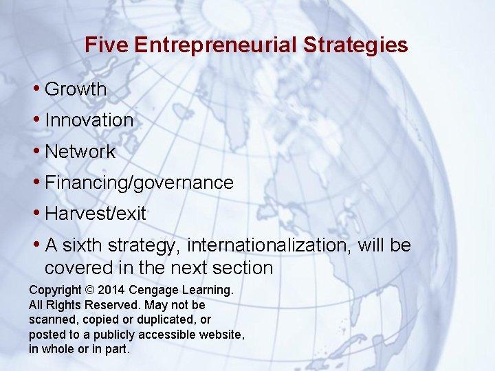 Five Entrepreneurial Strategies • Growth • Innovation • Network • Financing/governance • Harvest/exit •