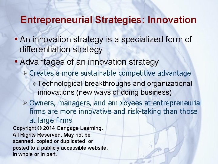 Entrepreneurial Strategies: Innovation • An innovation strategy is a specialized form of differentiation strategy
