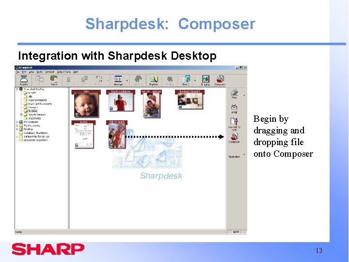 Sharpdesk: Composer Integration with Sharpdesk Desktop Begin by dragging and dropping file onto Composer
