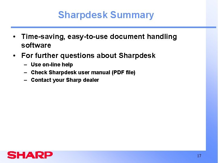 Sharpdesk Summary • Time-saving, easy-to-use document handling software • For further questions about Sharpdesk