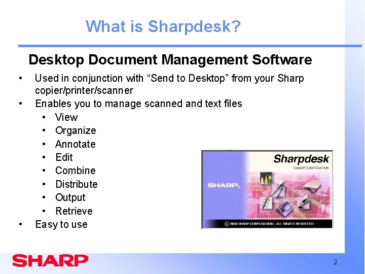 What is Sharpdesk? Desktop Document Management Software • • • Used in conjunction with