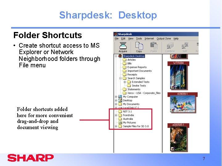 Sharpdesk: Desktop Folder Shortcuts • Create shortcut access to MS Explorer or Network Neighborhood