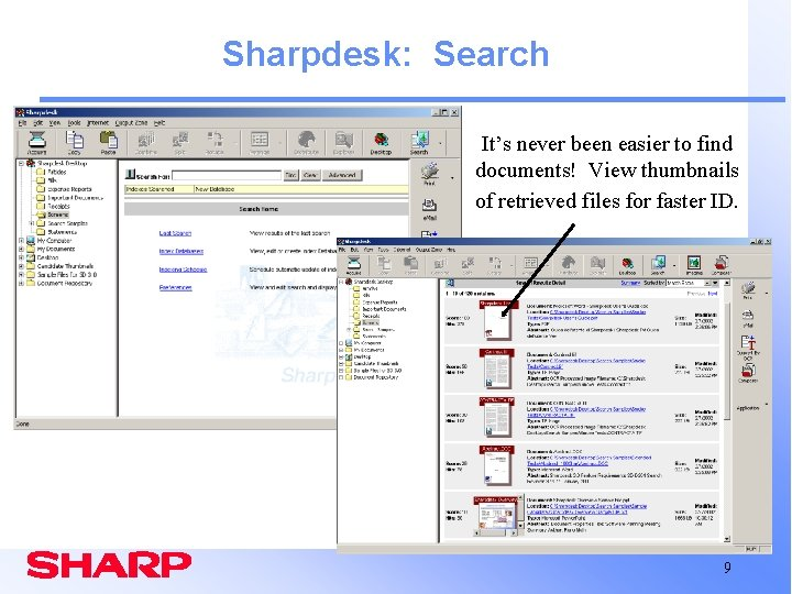 Sharpdesk: Search It's never been easier to find documents! View thumbnails of retrieved files