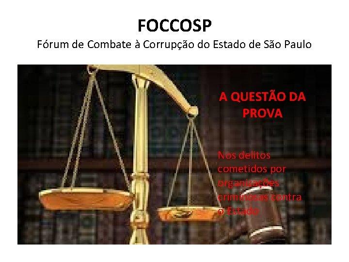 FOCCOSP Fórum de Combate à Corrupção do Estado de São Paulo A QUESTÃO DA