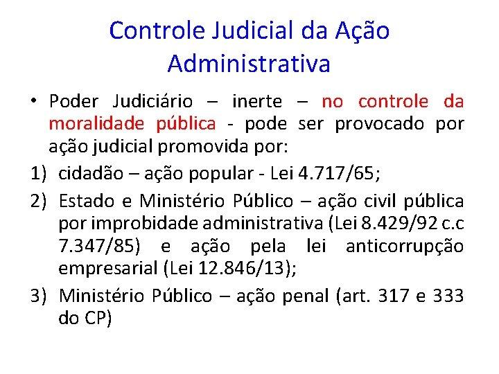 Controle Judicial da Ação Administrativa • Poder Judiciário – inerte – no controle da