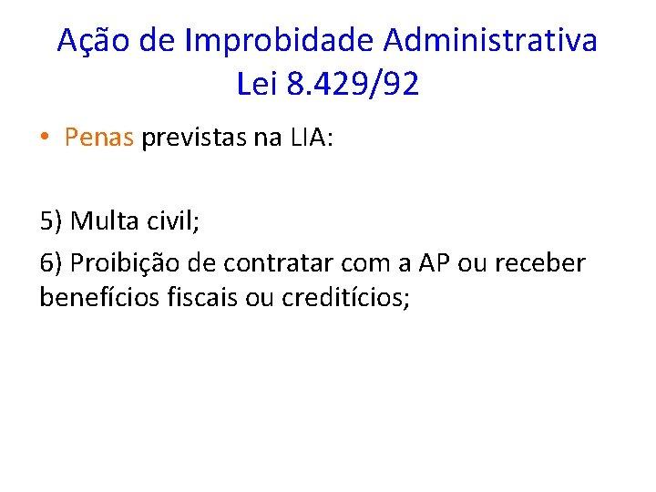 Ação de Improbidade Administrativa Lei 8. 429/92 • Penas previstas na LIA: 5) Multa