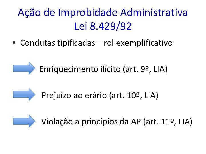 Ação de Improbidade Administrativa Lei 8. 429/92 • Condutas tipificadas – rol exemplificativo Enriquecimento