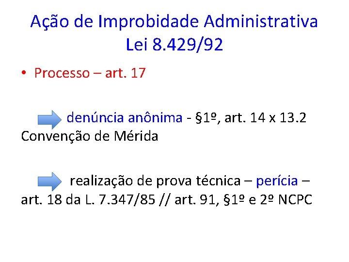 Ação de Improbidade Administrativa Lei 8. 429/92 • Processo – art. 17 denúncia anônima