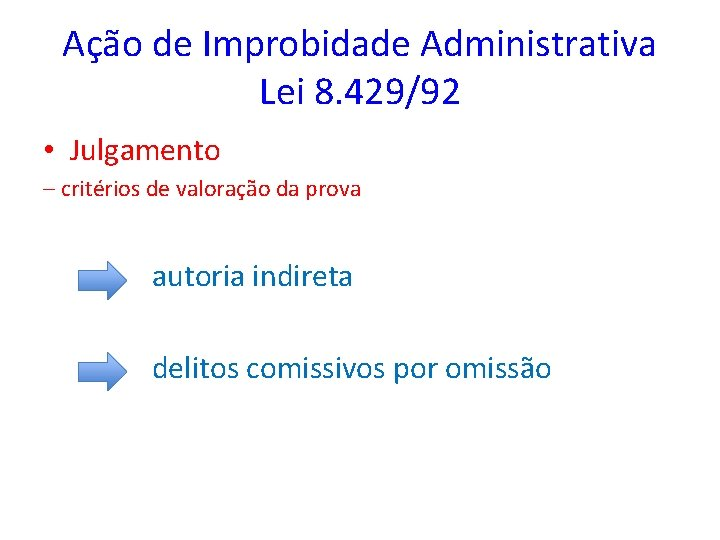 Ação de Improbidade Administrativa Lei 8. 429/92 • Julgamento – critérios de valoração da