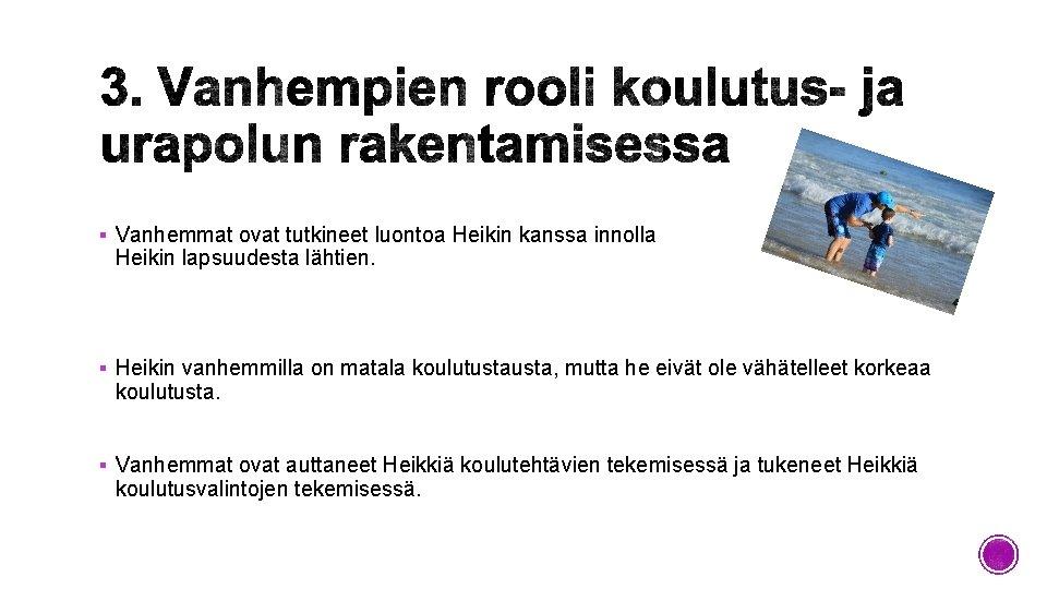 § Vanhemmat ovat tutkineet luontoa Heikin kanssa innolla Heikin lapsuudesta lähtien. § Heikin vanhemmilla
