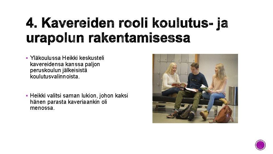§ Yläkoulussa Heikki keskusteli kavereidensa kanssa paljon peruskoulun jälkeisistä koulutusvalinnoista. § Heikki valitsi saman