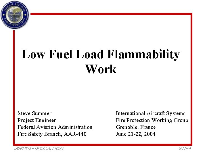 Low Fuel Load Flammability Work Steve Summer Project Engineer Federal Aviation Administration Fire Safety