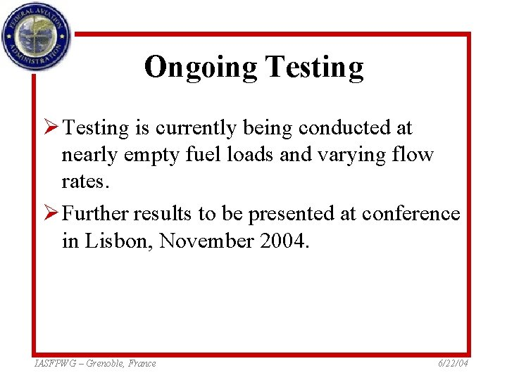Ongoing Testing Ø Testing is currently being conducted at nearly empty fuel loads and