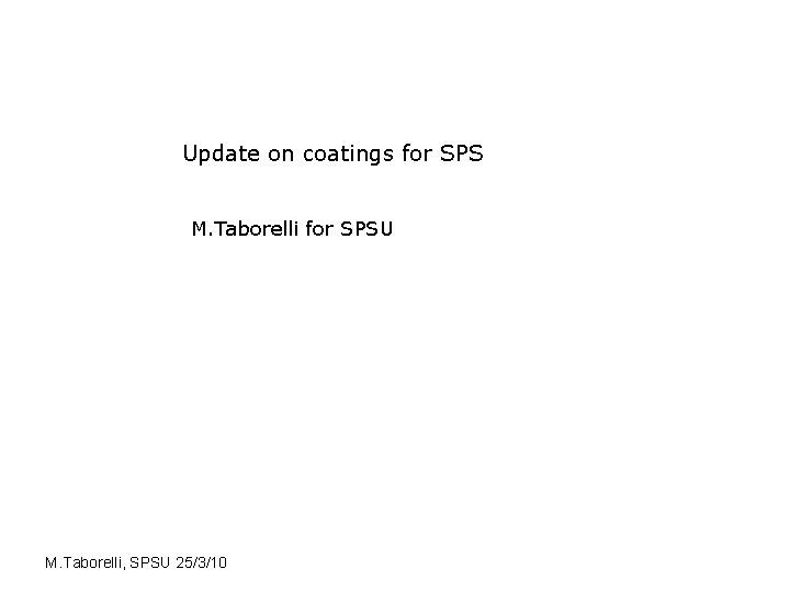 Update on coatings for SPS M. Taborelli for SPSU M. Taborelli, SPSU 25/3/10