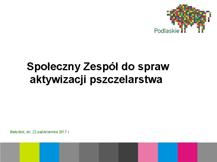 Społeczny Zespół do spraw aktywizacji pszczelarstwa Białystok, dn. 22 października 2017 r.