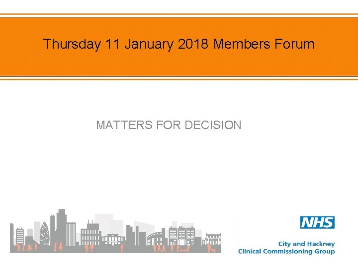 Thursday 11 January 2018 Members Forum MATTERS FOR DECISION
