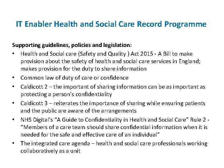 IT Enabler Health and Social Care Record Programme Supporting guidelines, policies and legislation: •