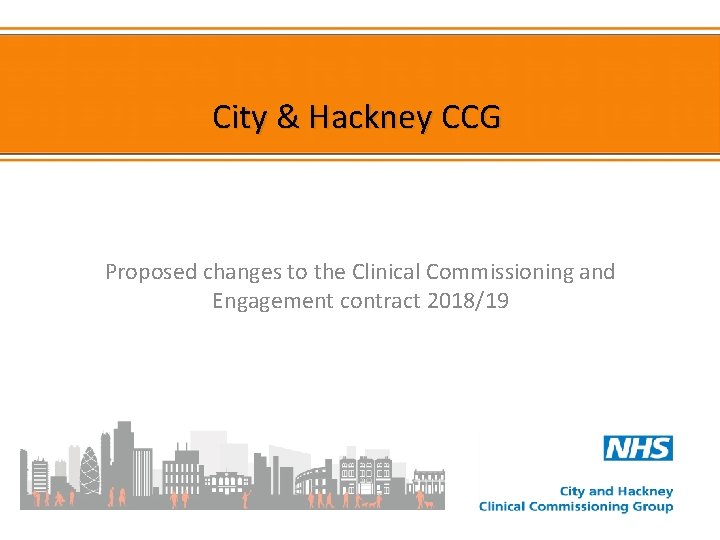 City & Hackney CCG Proposed changes to the Clinical Commissioning and Engagement contract 2018/19