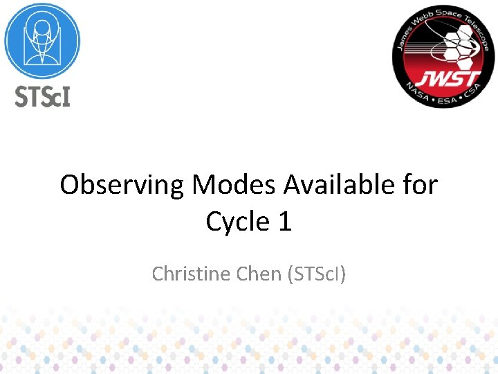 Observing Modes Available for Cycle 1 Christine Chen (STSc. I)