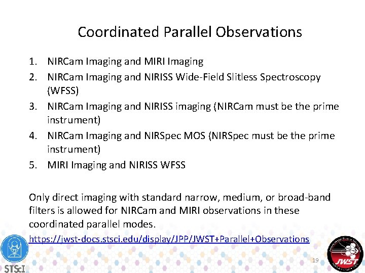 Coordinated Parallel Observations 1. NIRCam Imaging and MIRI Imaging 2. NIRCam Imaging and NIRISS