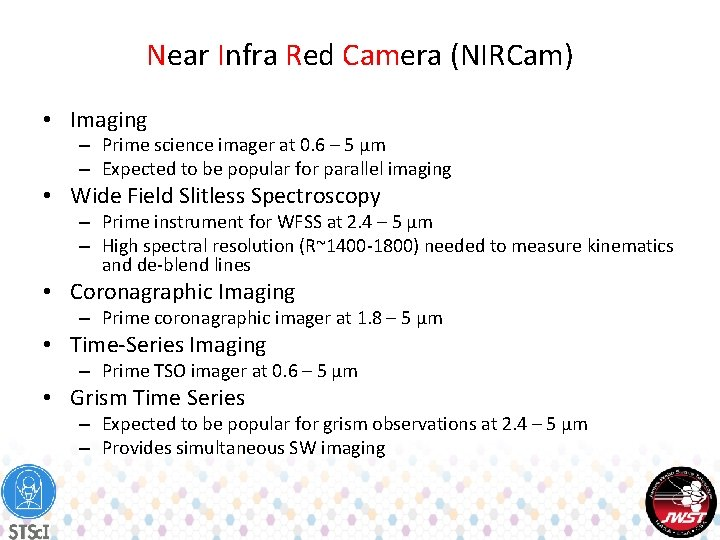 Near Infra Red Camera (NIRCam) • Imaging – Prime science imager at 0. 6