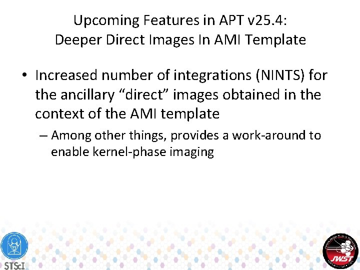 Upcoming Features in APT v 25. 4: Deeper Direct Images In AMI Template •