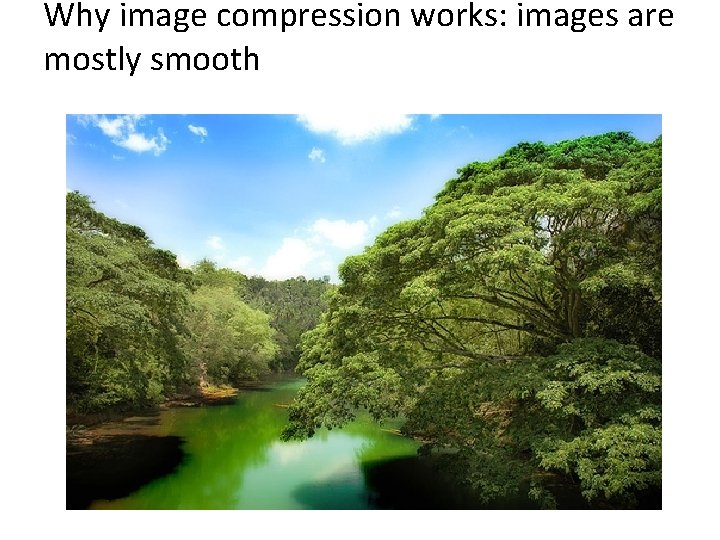 Why image compression works: images are mostly smooth