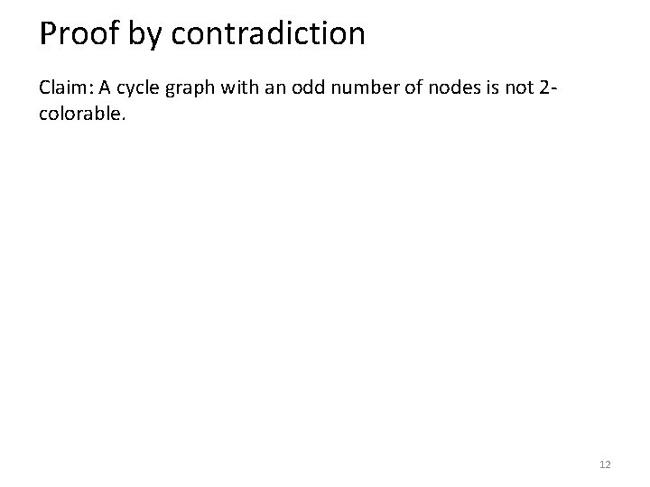 Proof by contradiction Claim: A cycle graph with an odd number of nodes is