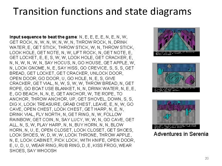 Transition functions and state diagrams Input sequence to beat the game: N, E, E,