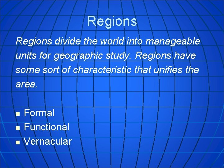 Regions divide the world into manageable units for geographic study. Regions have some sort