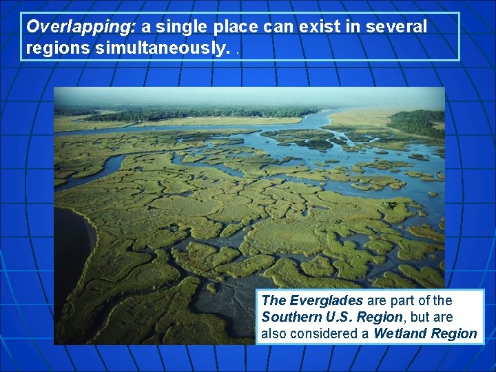 Overlapping: a single place can exist in several regions simultaneously. . The Everglades are