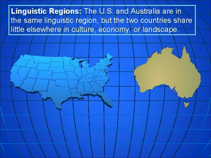 Linguistic Regions: The U. S. and Australia are in the same linguistic region, but