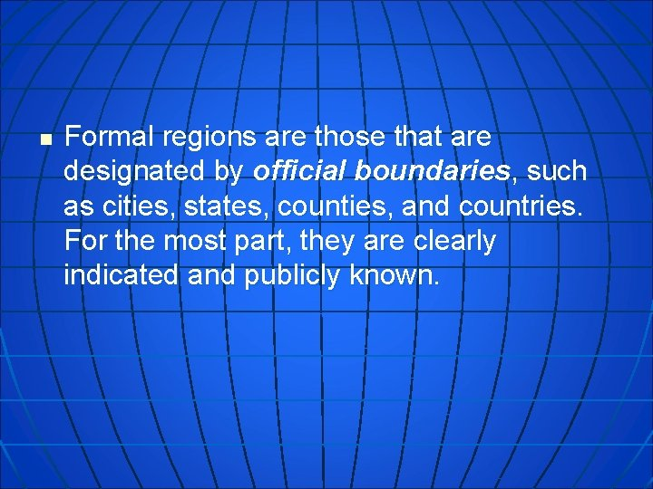 n Formal regions are those that are designated by official boundaries, such as cities,