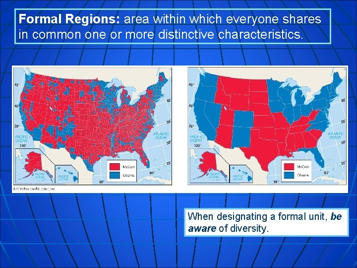 Formal Regions: area within which everyone shares in common one or more distinctive characteristics.