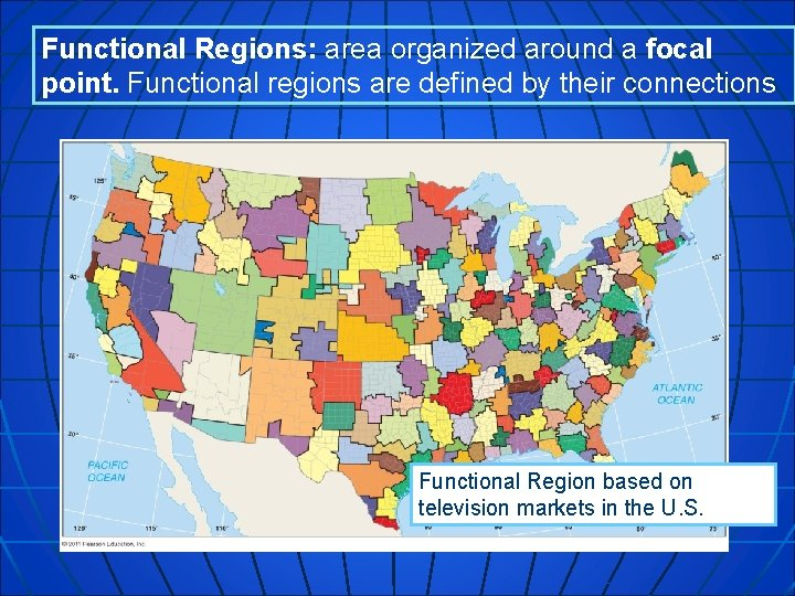 Functional Regions: area organized around a focal point. Functional regions are defined by their