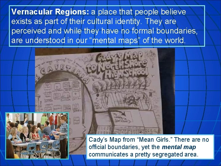 Vernacular Regions: a place that people believe exists as part of their cultural identity.