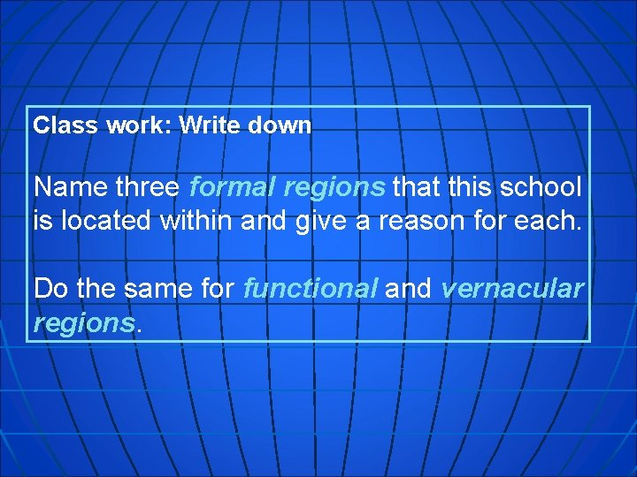 Class work: Write down Name three formal regions that this school is located within