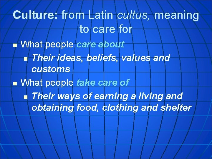 Culture: from Latin cultus, meaning to care for n n What people care about