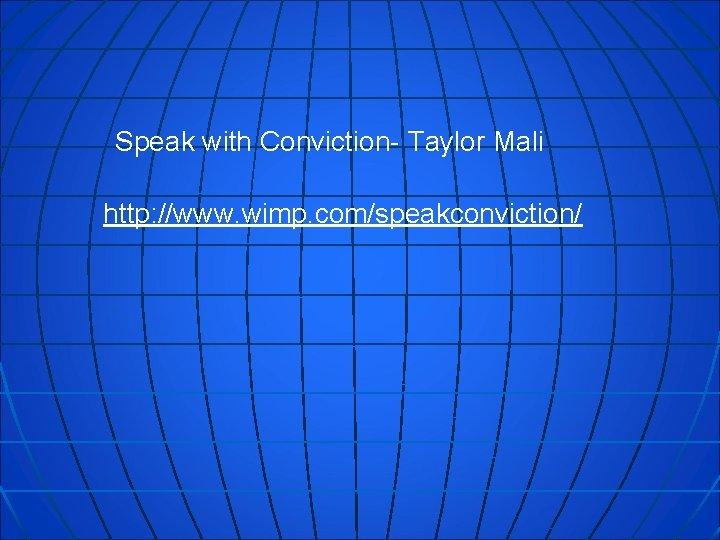 Speak with Conviction- Taylor Mali http: //www. wimp. com/speakconviction/