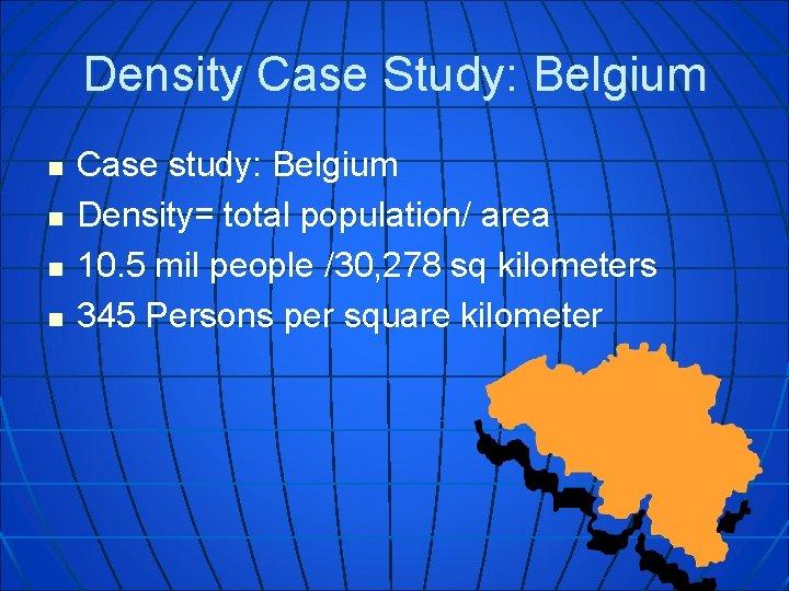 Density Case Study: Belgium n n Case study: Belgium Density= total population/ area 10.