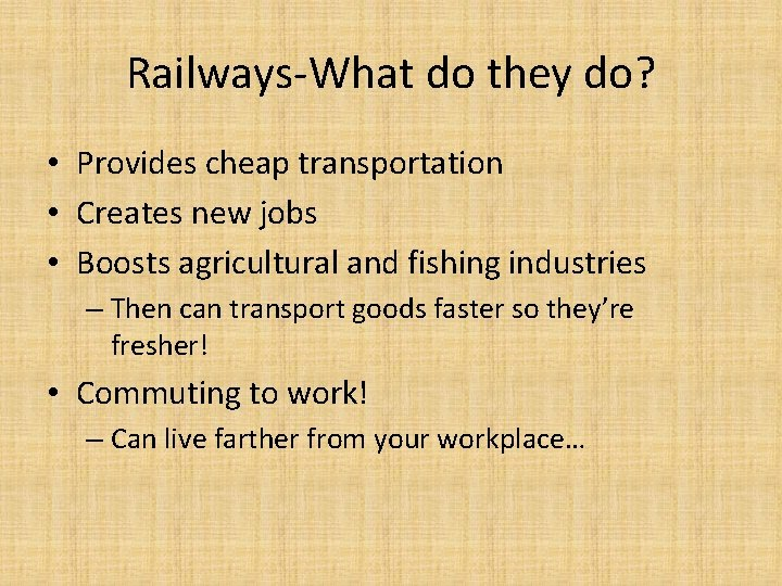 Railways-What do they do? • Provides cheap transportation • Creates new jobs • Boosts