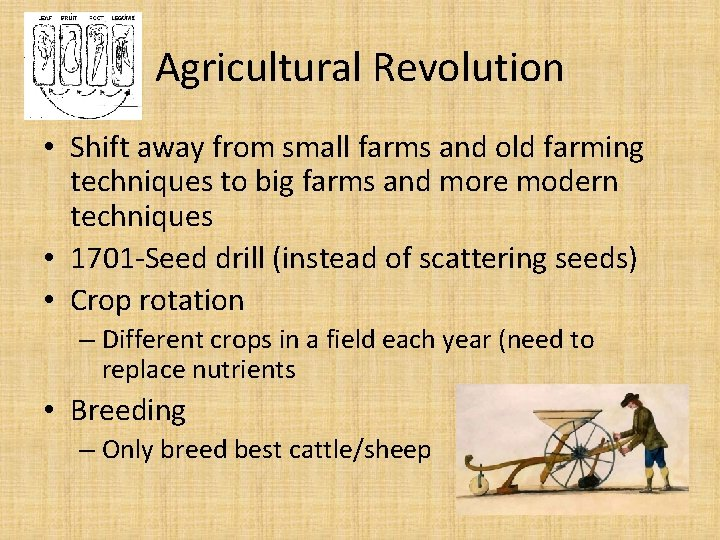 Agricultural Revolution • Shift away from small farms and old farming techniques to big