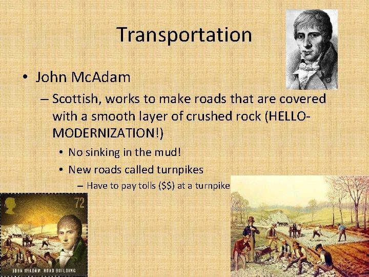 Transportation • John Mc. Adam – Scottish, works to make roads that are covered